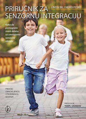PRIRUČNIK ZA SENZORNU INTEGRACIJU - Kako da pomognete svom detetu sa smetnjama senzorne obrade