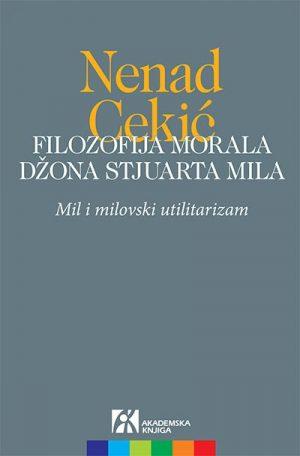 FILOZOFIJA MORALA DŽONA STJUARTA MILA: MIL I MILOVSKI UTILITARIZAM