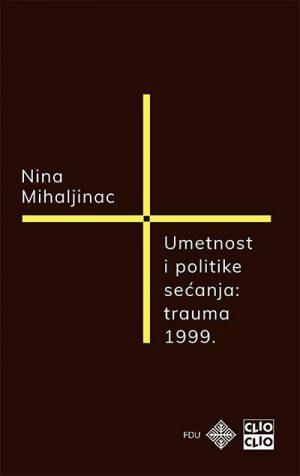 UMETNOST I POLITIKE SEĆANJA: TRAUMA 1999.