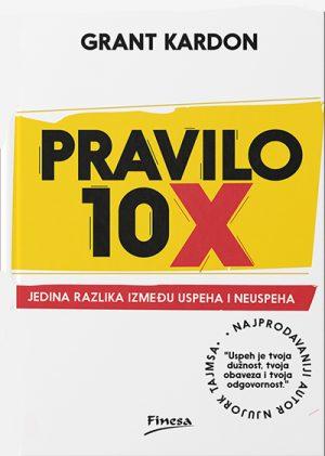 PRAVILO 10X - JEDINA RAZLIKA IZMEĐU USPEHA I NEUSPEHA