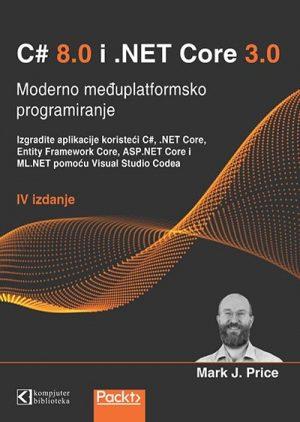 C# 8.0 I .NET CORE 3.0: MODERNO MEĐUPLATFORMSKO PROGRAMIRANJE