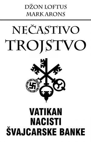 NEČASTIVO TROJSTVO - VATIKAN, NACISTI I ŠVAJCARSKE BANKE