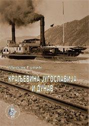 KRALJEVINA JUGOSLAVIJA I DUNAV : DUNAVSKA POLITIKA JUGOSLOVENSKE KRALJEVINE 1918-1944