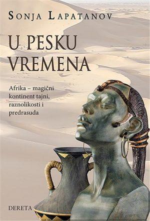 U PESKU VREMENA: AFRIKA - MAGIČNI KONTINENT TAJNI, RAZNOLIKOSTI I PREDRASUDA
