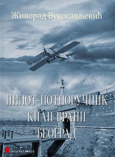 Pilot potporučnik Knap brani Beograd