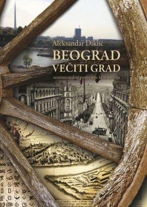 Beograd večiti grad - Sentimentalno putovanje kroz istoriju (latinično izdanje)
